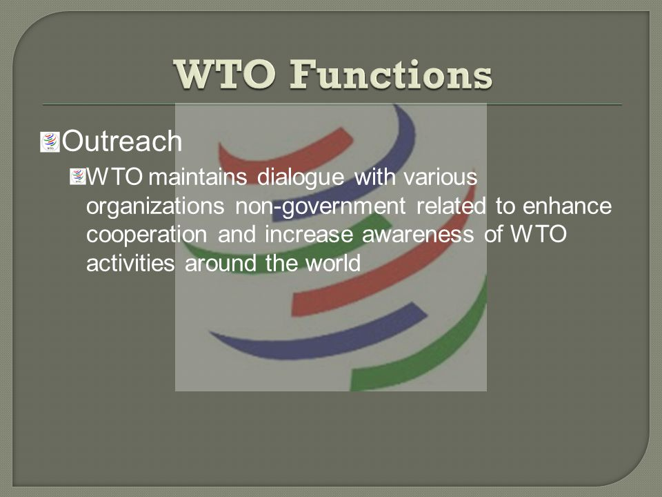 Outreach WTO maintains dialogue with various organizations non-government related to enhance cooperation and increase awareness of WTO activities around the world