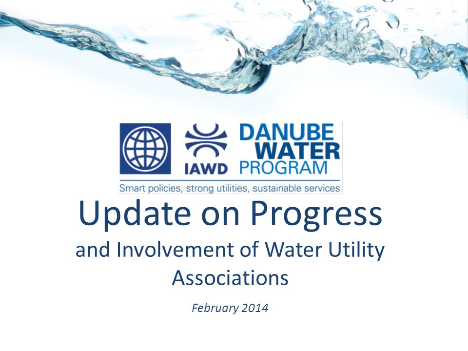 Update on Progress and Involvement of Water Utility Associations February 2014