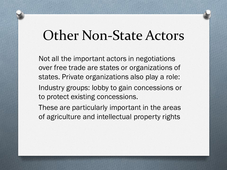 Other Non-State Actors Not all the important actors in negotiations over free trade are states or organizations of states.