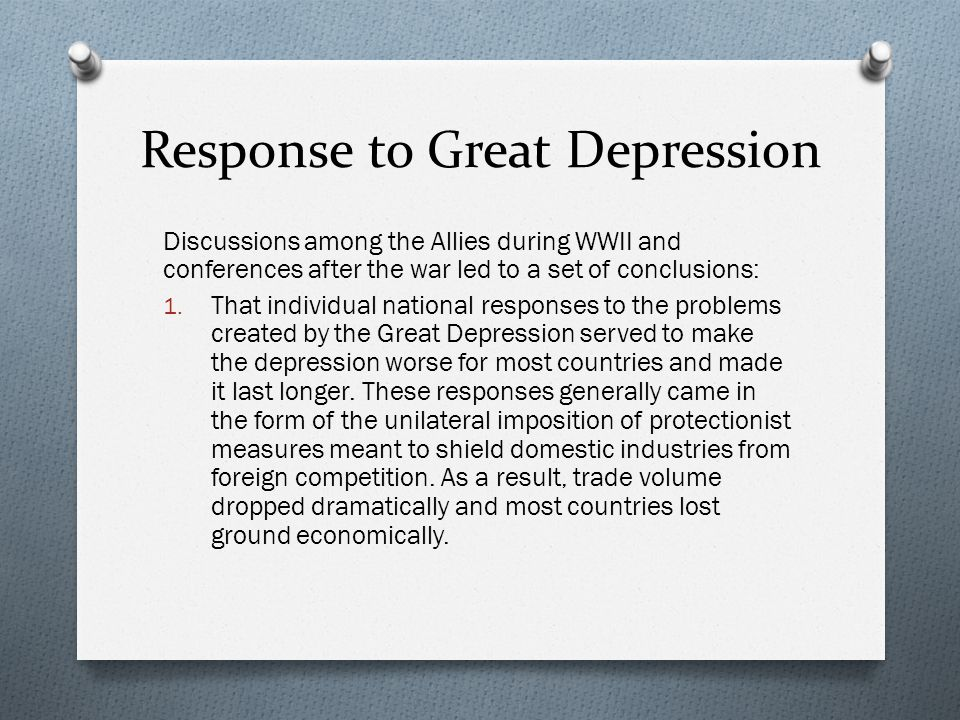 Response to Great Depression Discussions among the Allies during WWII and conferences after the war led to a set of conclusions: 1.