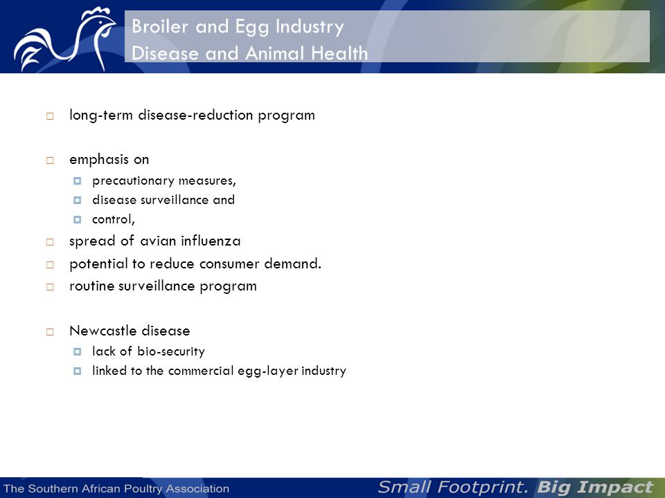 Broiler and Egg Industry Disease and Animal Health long-term disease-reduction program emphasis on precautionary measures, disease surveillance and control, spread of avian influenza potential to reduce consumer demand.