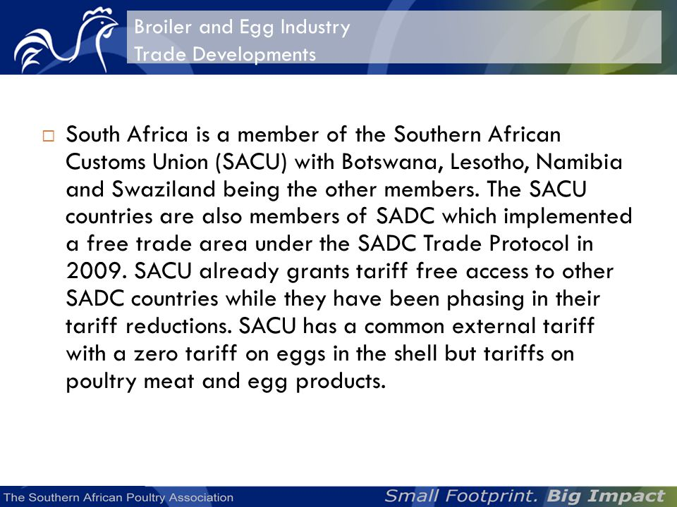 South Africa is a member of the Southern African Customs Union (SACU) with Botswana, Lesotho, Namibia and Swaziland being the other members.