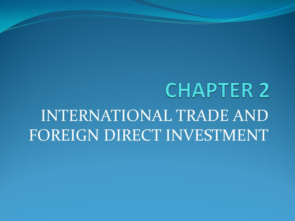 INTERNATIONAL TRADE AND FOREIGN DIRECT INVESTMENT