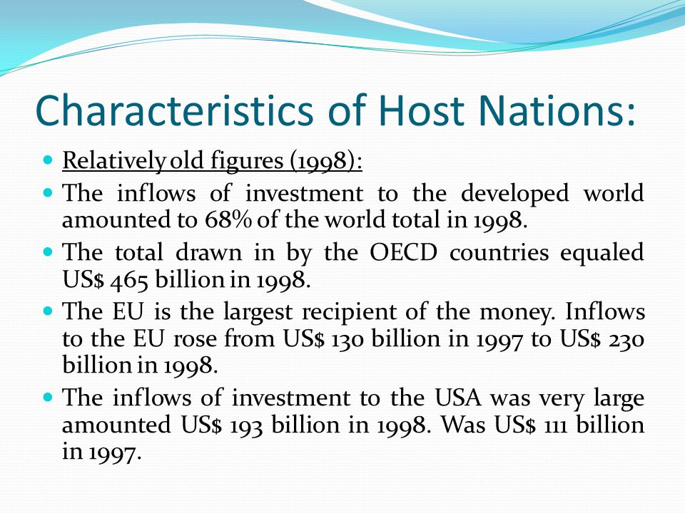 Characteristics of Host Nations: Relatively old figures (1998): The inflows of investment to the developed world amounted to 68% of the world total in 1998.