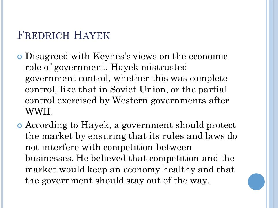 F REDRICH H AYEK Disagreed with Keyness views on the economic role of government.
