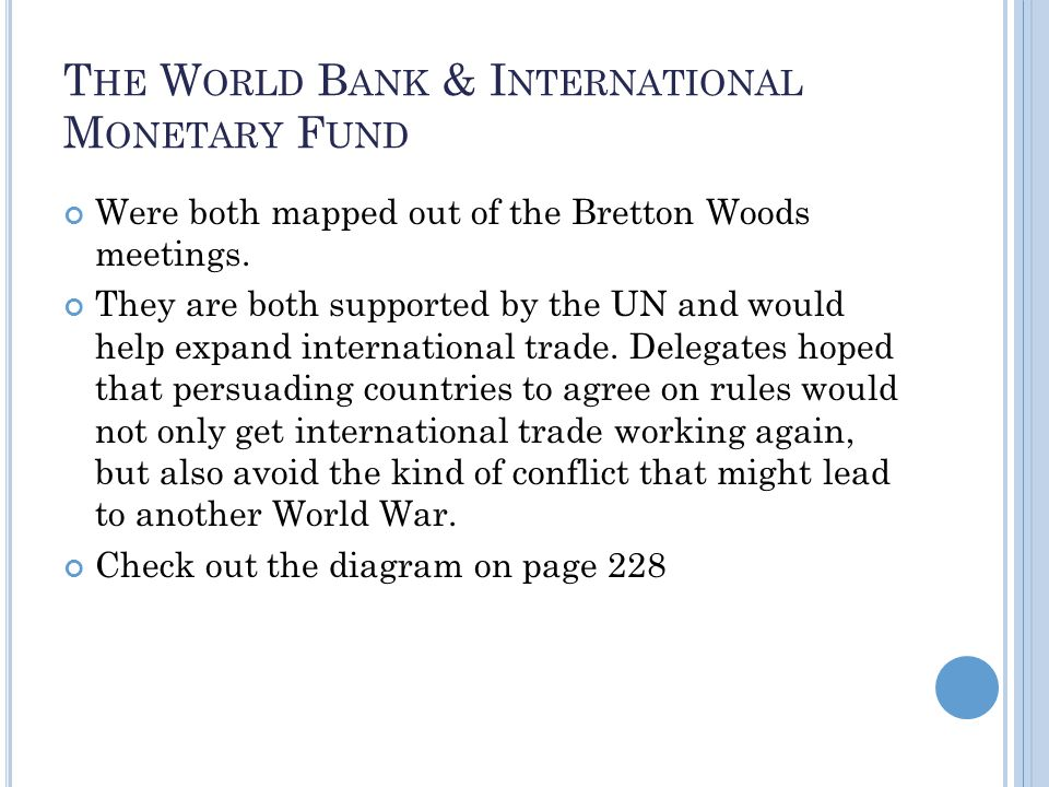T HE W ORLD B ANK & I NTERNATIONAL M ONETARY F UND Were both mapped out of the Bretton Woods meetings.