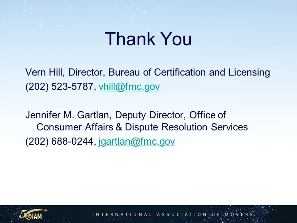 Thank You Vern Hill, Director, Bureau of Certification and Licensing (202) 523-5787, vhill@fmc.govvhill@fmc.gov Jennifer M.
