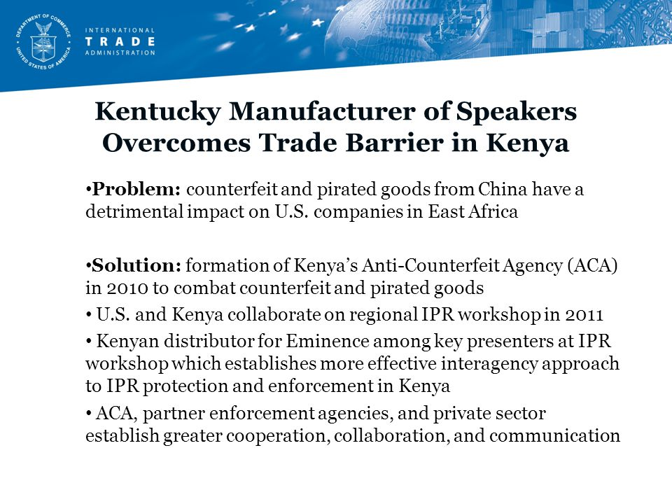 Kentucky Manufacturer of Speakers Overcomes Trade Barrier in Kenya Problem: counterfeit and pirated goods from China have a detrimental impact on U.S.