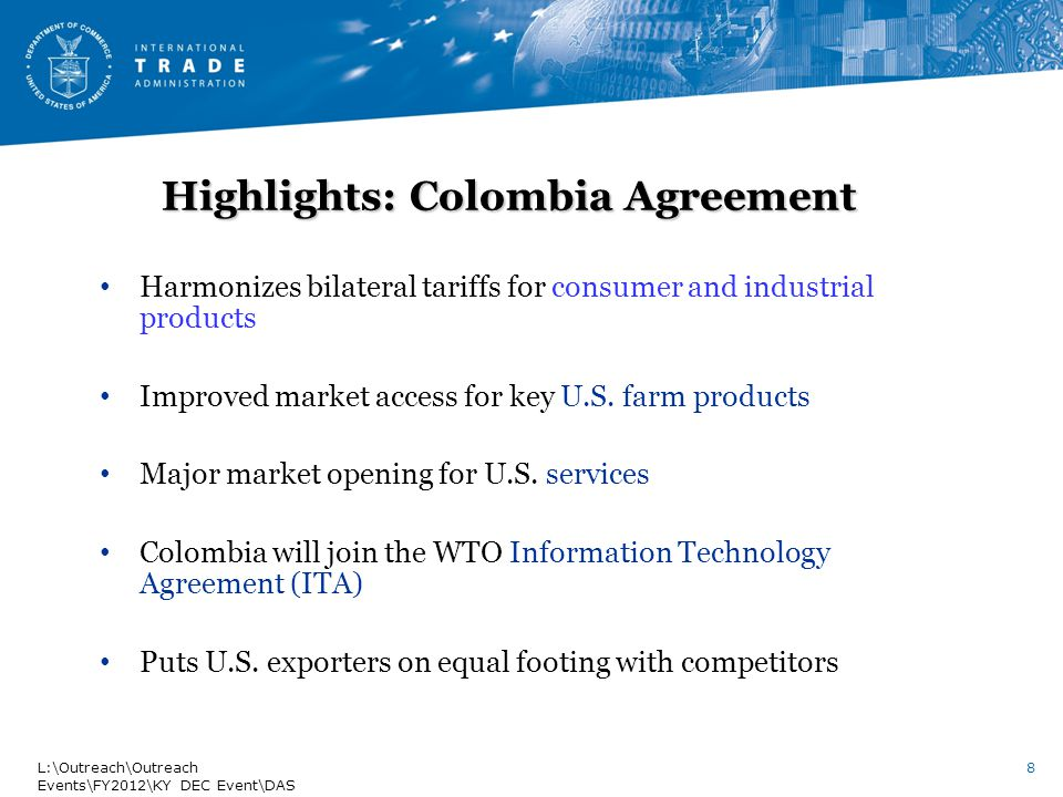 Highlights: Colombia Agreement Harmonizes bilateral tariffs for consumer and industrial products Improved market access for key U.S.