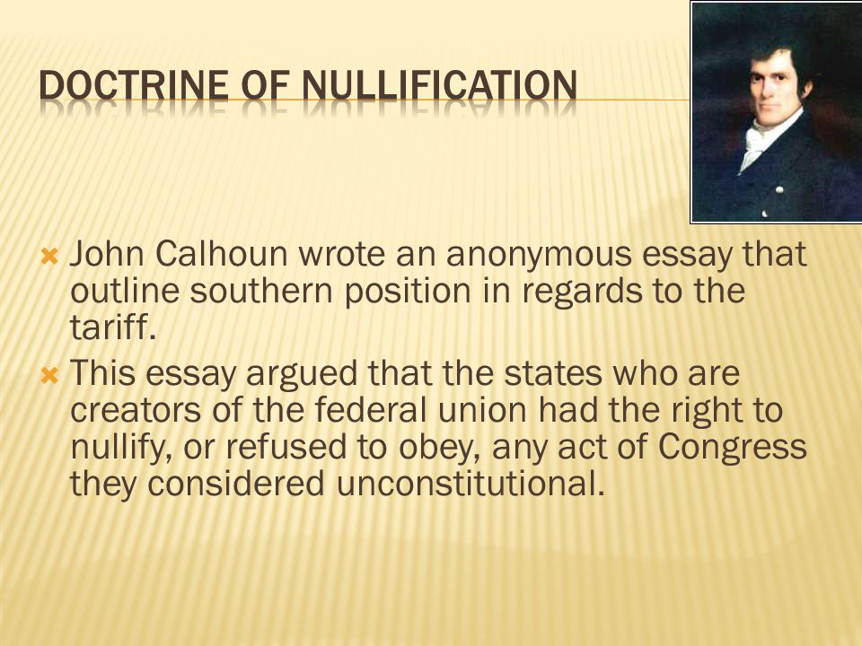 John Calhoun wrote an anonymous essay that outline southern position in regards to the tariff.