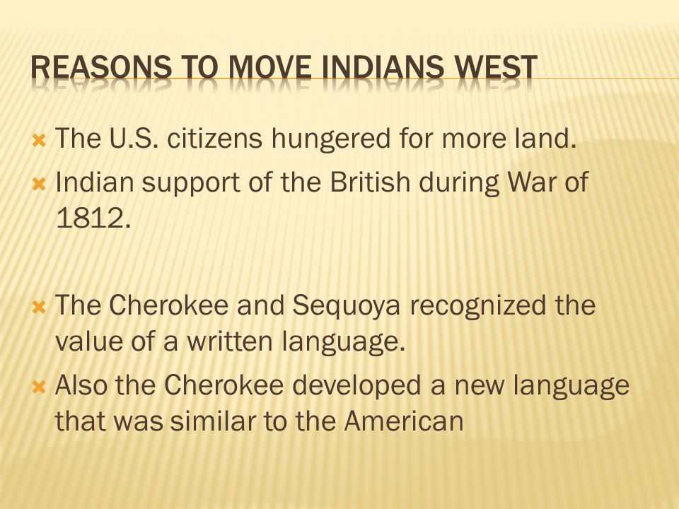 The U.S. citizens hungered for more land. Indian support of the British during War of 1812.