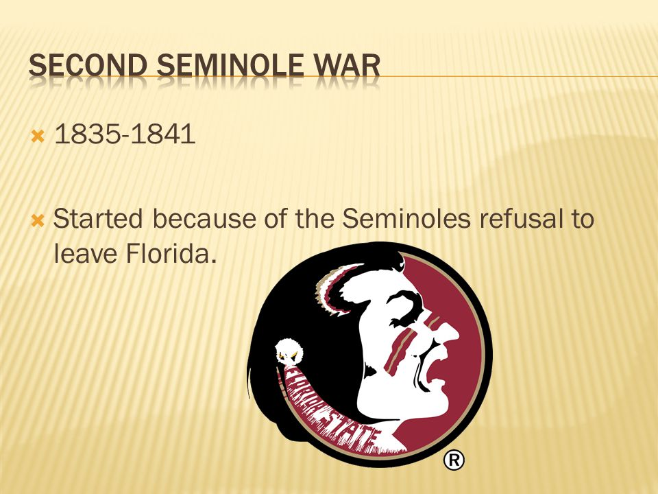 1835-1841 Started because of the Seminoles refusal to leave Florida.