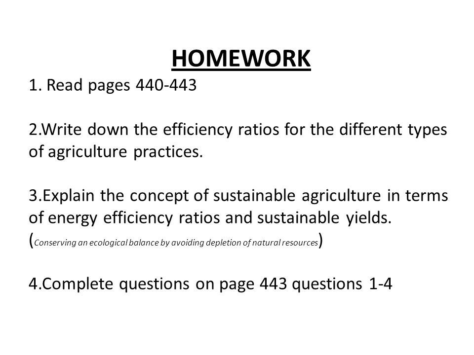 To Do: HOMEWORK 1.Read pages 440-443 2.Write down the efficiency ratios for the different types of agriculture practices.