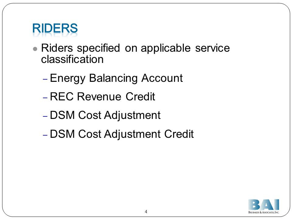 Riders specified on applicable service classification Energy Balancing Account REC Revenue Credit DSM Cost Adjustment DSM Cost Adjustment Credit 4