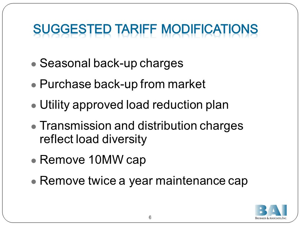 Seasonal back-up charges Purchase back-up from market Utility approved load reduction plan Transmission and distribution charges reflect load diversity Remove 10MW cap Remove twice a year maintenance cap 6