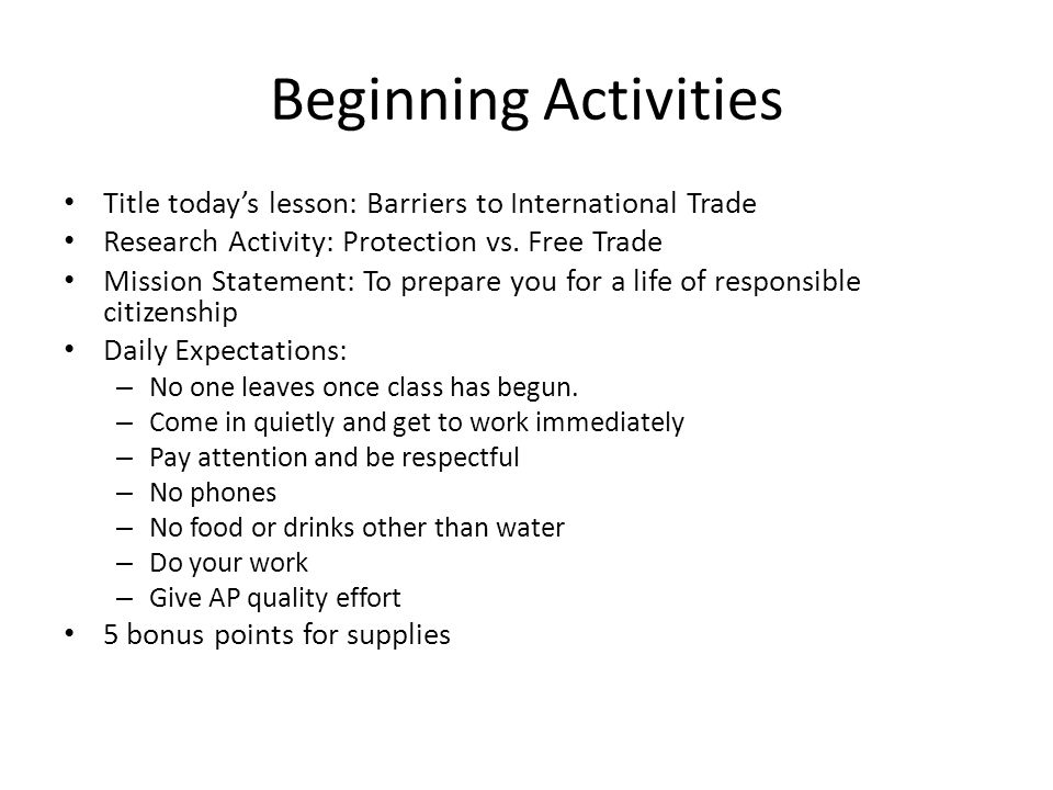 Beginning Activities Title todays lesson: Barriers to International Trade Research Activity: Protection vs.