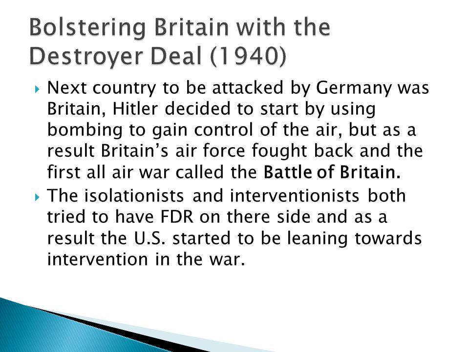 Next country to be attacked by Germany was Britain, Hitler decided to start by using bombing to gain control of the air, but as a result Britains air force fought back and the first all air war called the Battle of Britain.