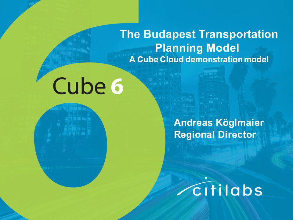 The Budapest Transportation Planning Model A Cube Cloud demonstration model Andreas Köglmaier Regional Director