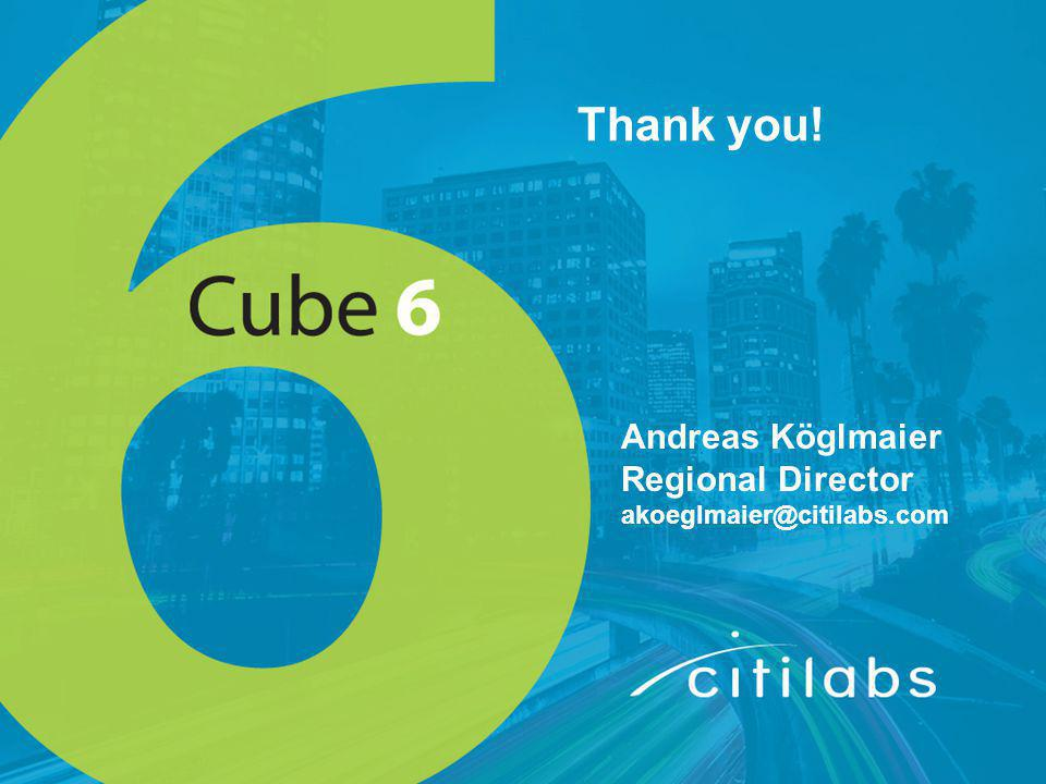 Thank you! Andreas Köglmaier Regional Director akoeglmaier@citilabs.com