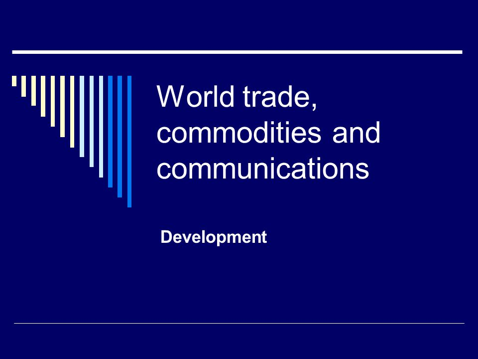 World trade, commodities and communications Development
