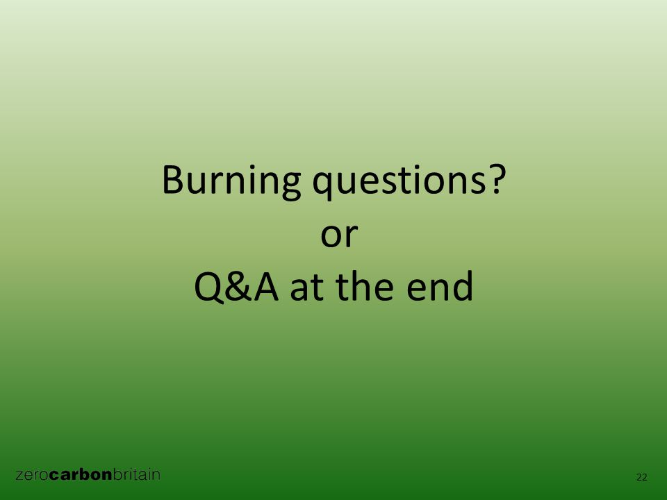 Burning questions or Q&A at the end 22