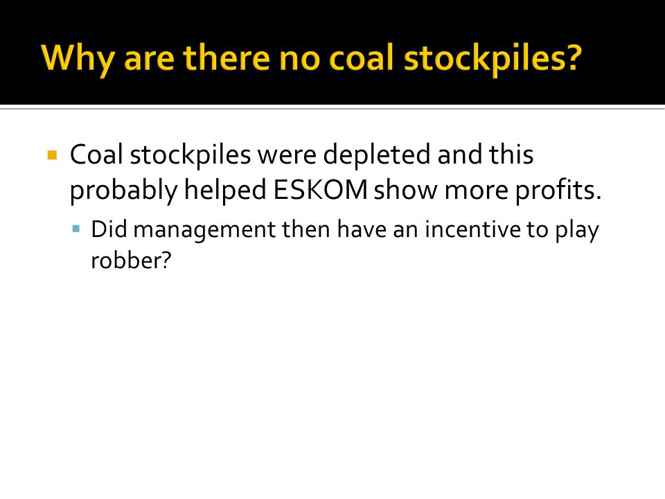 Coal stockpiles were depleted and this probably helped ESKOM show more profits.
