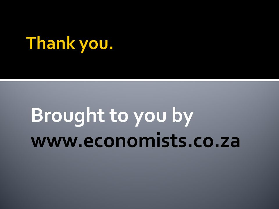 Brought to you by www.economists.co.za
