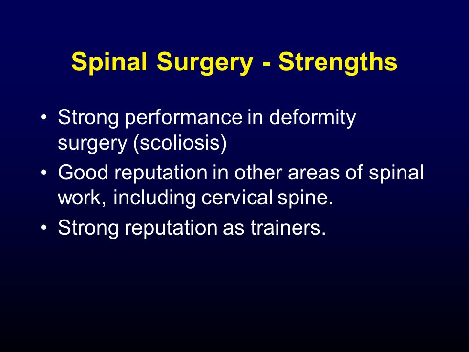 Spinal Surgery - Strengths Strong performance in deformity surgery (scoliosis) Good reputation in other areas of spinal work, including cervical spine.