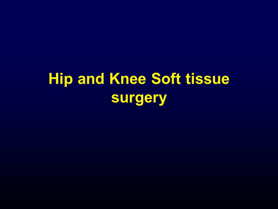 Hip and Knee Soft tissue surgery