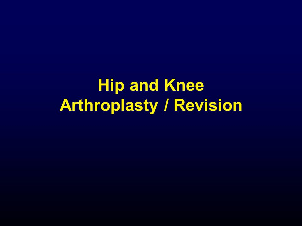 Hip and Knee Arthroplasty / Revision