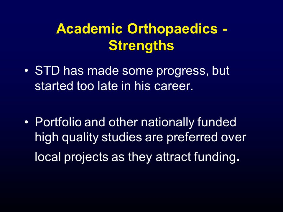 Academic Orthopaedics - Strengths STD has made some progress, but started too late in his career.