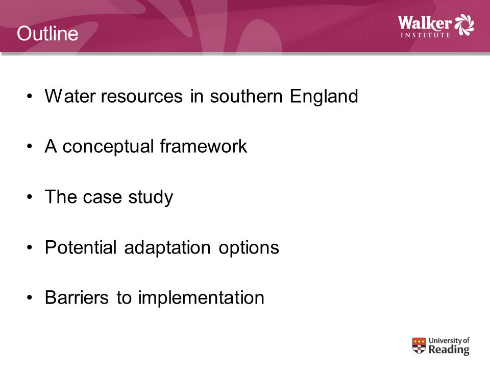 Outline Water resources in southern England A conceptual framework The case study Potential adaptation options Barriers to implementation
