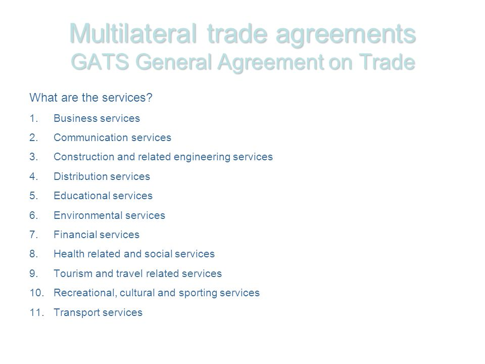 Multilateral trade agreements GATS General Agreement on Trade What are the services.