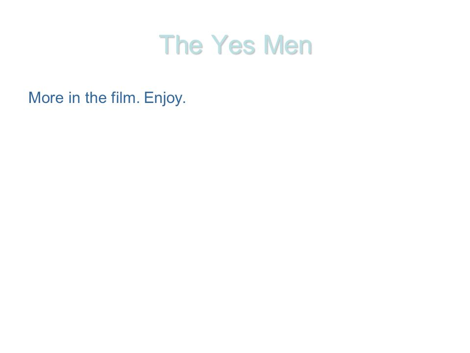 The Yes Men More in the film. Enjoy.