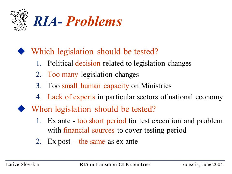 Larive Slovakia RIA in transition CEE countries Bulgaria, June 2004 RIA- Problems uWhich legislation should be tested.