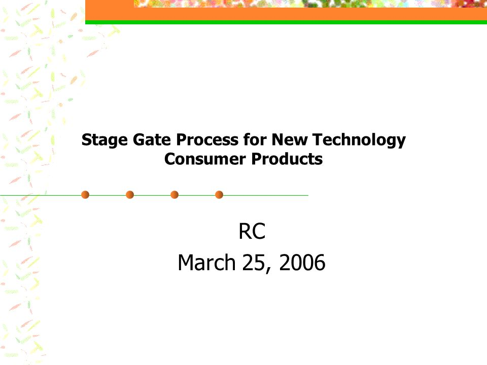 Stage Gate Process for New Technology Consumer Products RC March 25, 2006
