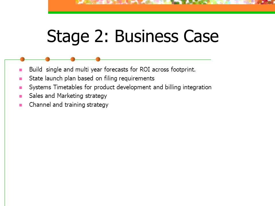 Stage 2: Business Case Build single and multi year forecasts for ROI across footprint.
