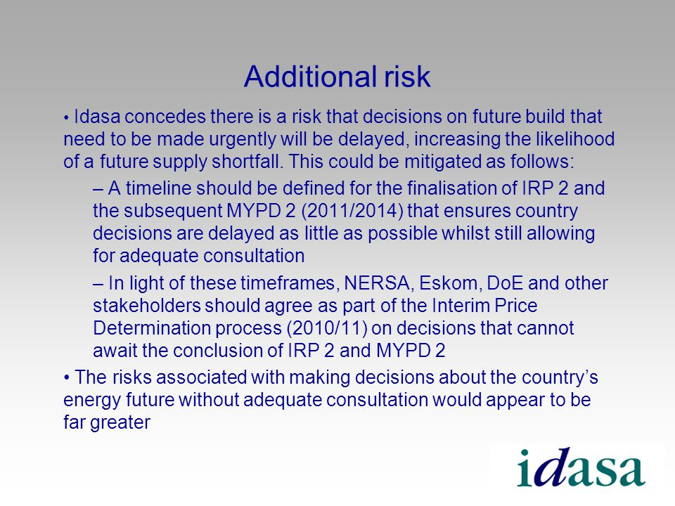 Additional risk Idasa concedes there is a risk that decisions on future build that need to be made urgently will be delayed, increasing the likelihood of a future supply shortfall.