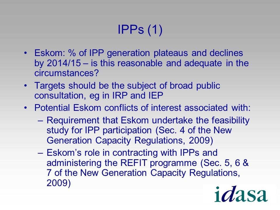 IPPs (1) Eskom: % of IPP generation plateaus and declines by 2014/15 – is this reasonable and adequate in the circumstances.