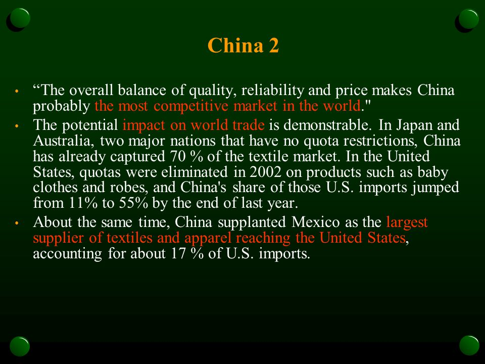 China 2 The overall balance of quality, reliability and price makes China probably the most competitive market in the world. The potential impact on world trade is demonstrable.