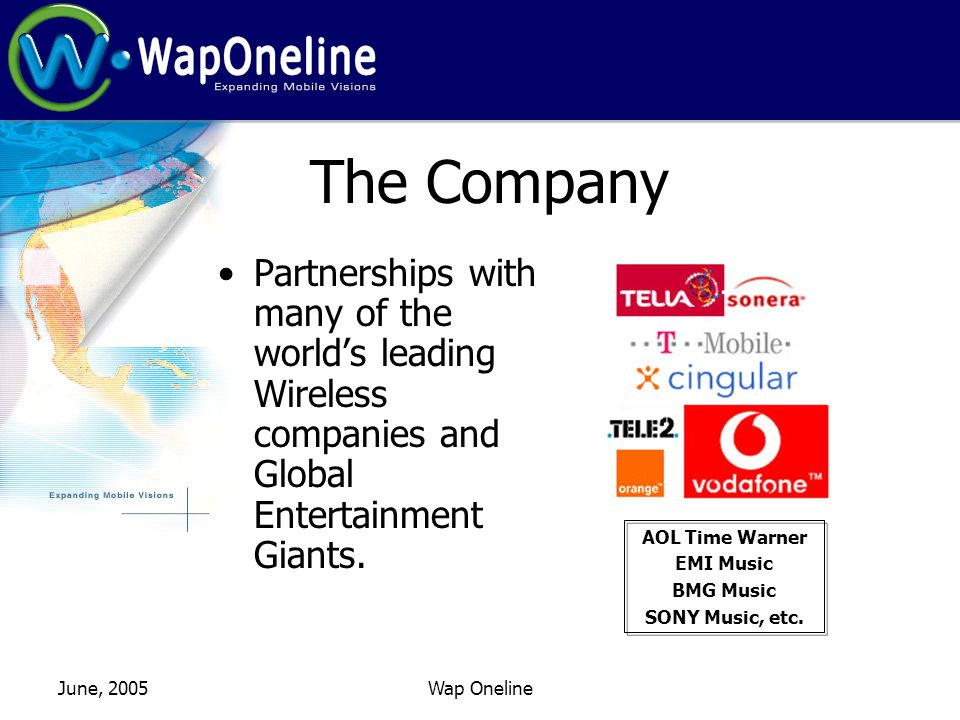 June, 2005Wap Oneline The Company Partnerships with many of the worlds leading Wireless companies and Global Entertainment Giants.