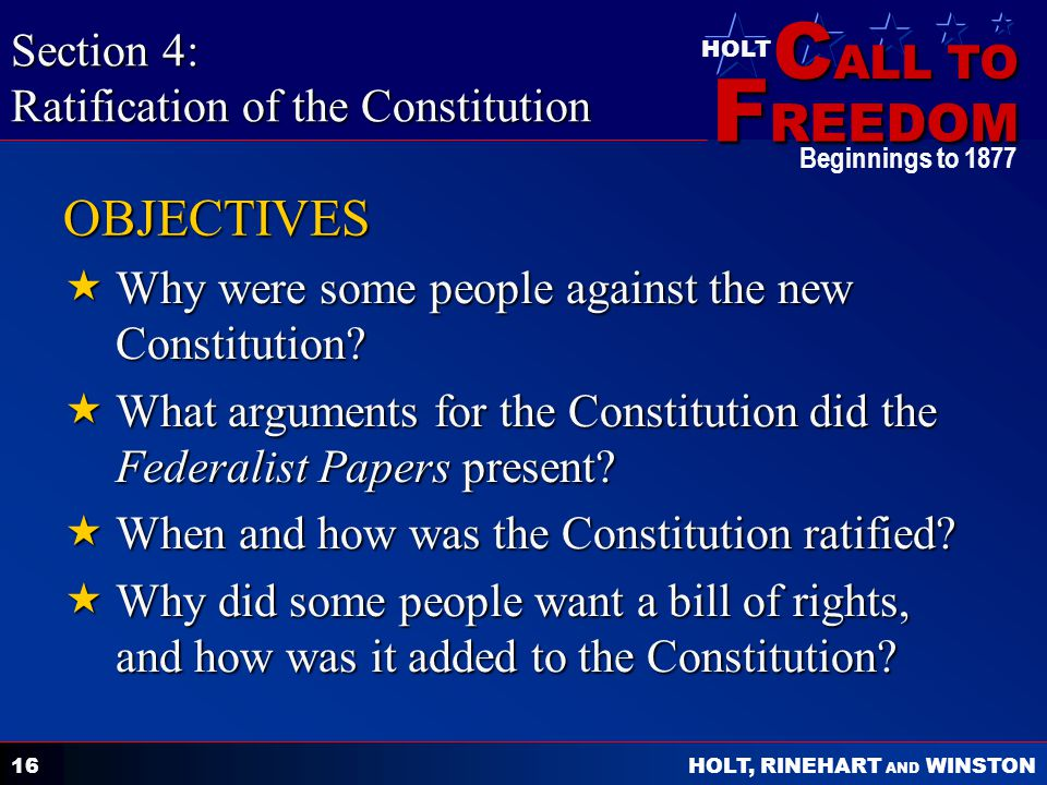 C ALL TO F REEDOM HOLT HOLT, RINEHART AND WINSTON Beginnings to OBJECTIVES Why were some people against the new Constitution.