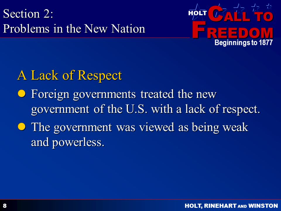 C ALL TO F REEDOM HOLT HOLT, RINEHART AND WINSTON Beginnings to A Lack of Respect Foreign governments treated the new government of the U.S.