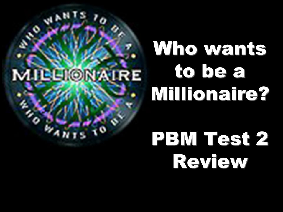 Who wants to be a Millionaire PBM Test 2 Review