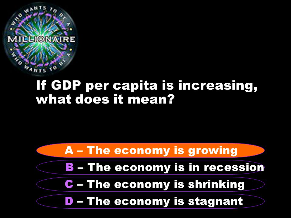 If GDP per capita is increasing, what does it mean.