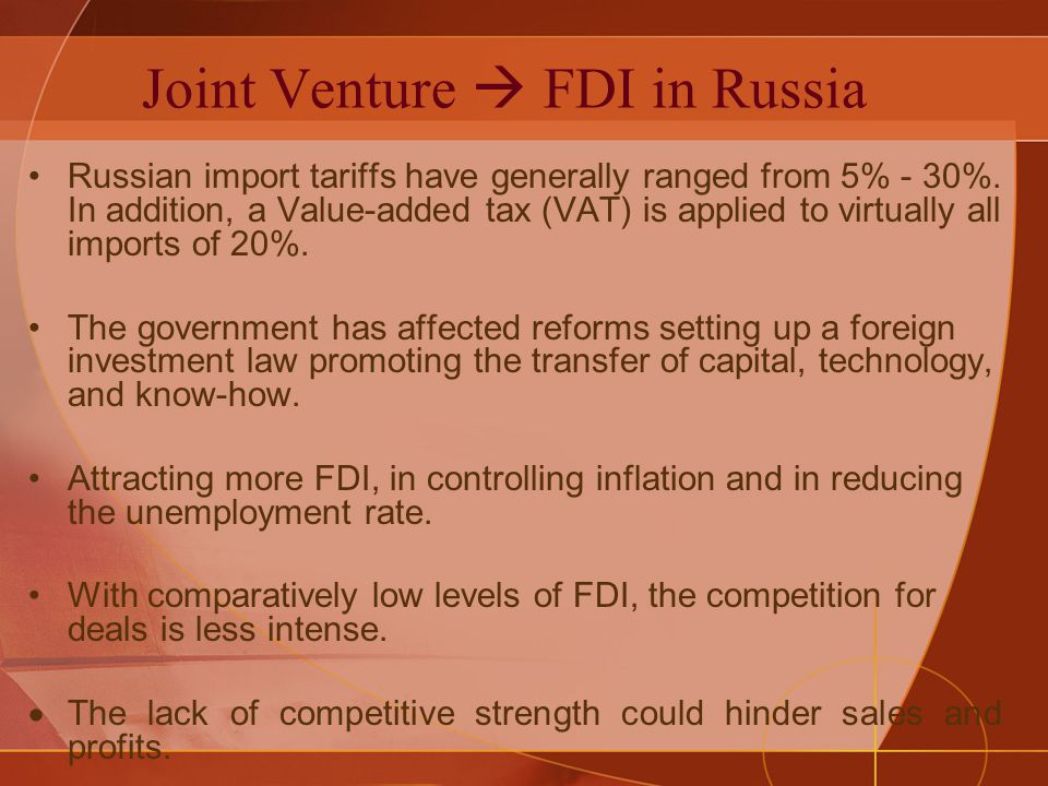 Joint Venture FDI in Russia Russian import tariffs have generally ranged from 5% - 30%.
