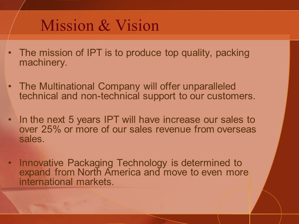 Mission & Vision The mission of IPT is to produce top quality, packing machinery.