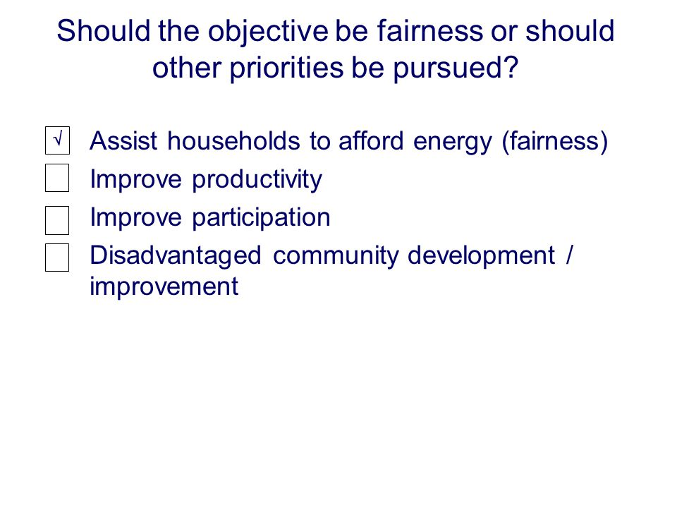 Should the objective be fairness or should other priorities be pursued.