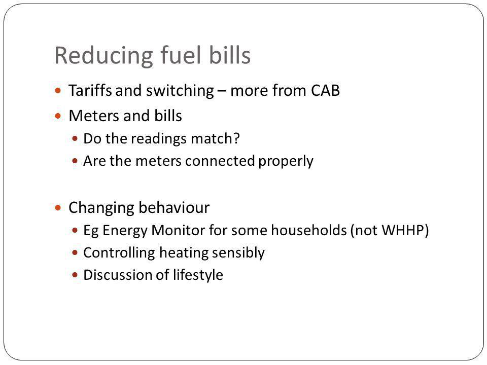 Reducing fuel bills Tariffs and switching – more from CAB Meters and bills Do the readings match.