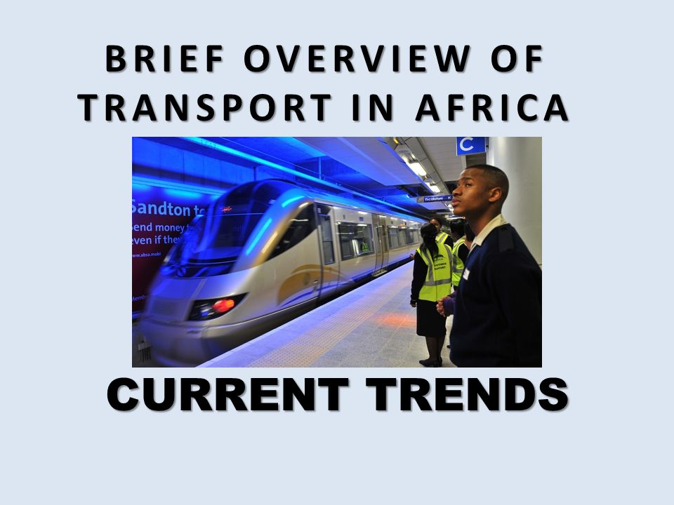 BRIEF OVERVIEW OF TRANSPORT IN AFRICA CURRENT TRENDS